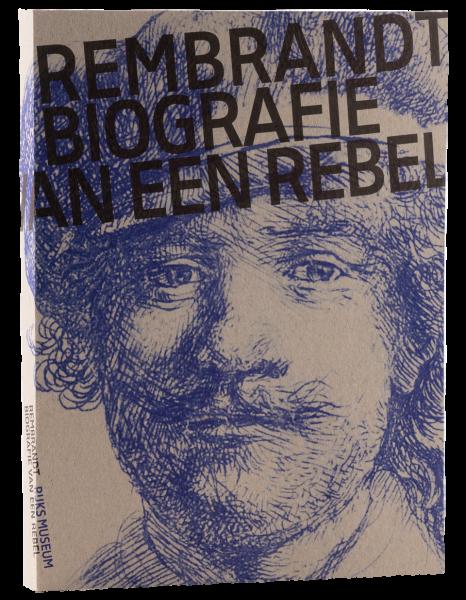 Rembrandt: biografie van een Rebel