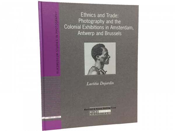 Ethnics and Trade: Photography and the Colonial Exhibitions in Amsterdam, Antwerp and Brussels